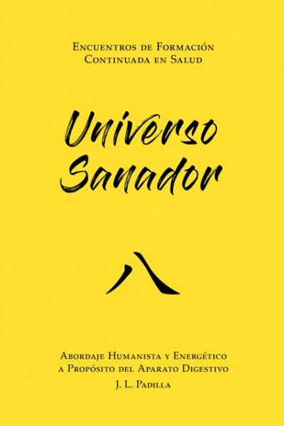 UNIVERSO SANADOR 八 (8) Abordaje Humanista y Energético del Aparato Digestivo